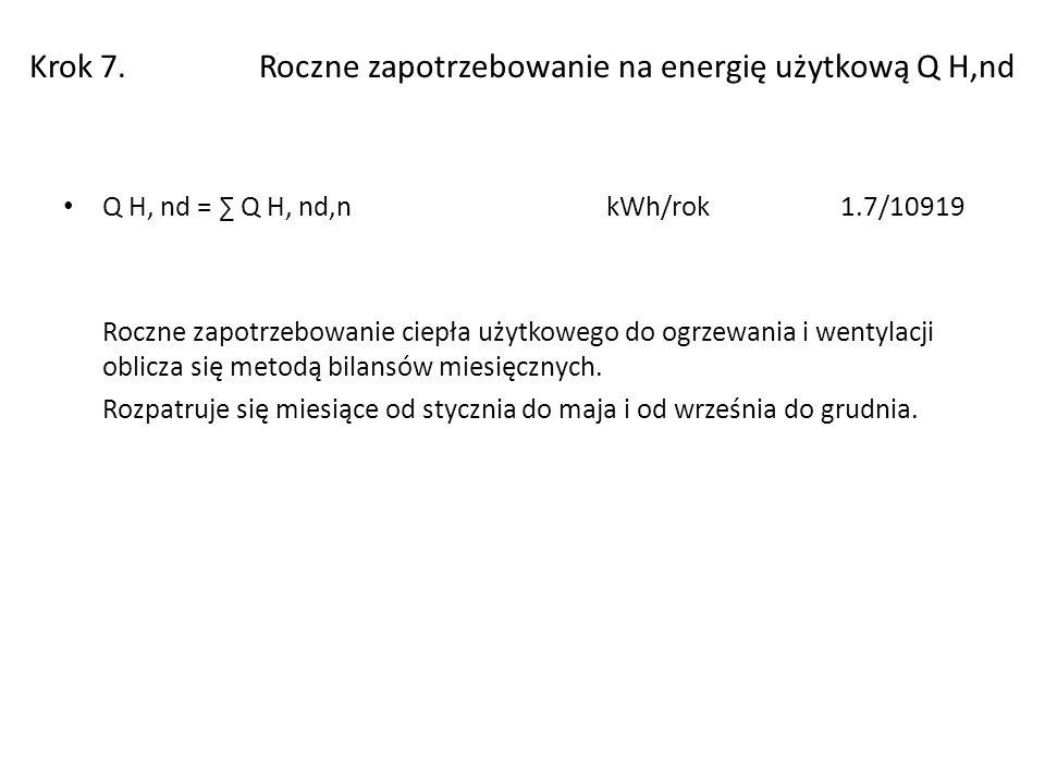 Krok 7. Roczne zapotrzebowanie na energię użytkową Q H,nd Q H, nd = Q H, nd,n kWh/rok 1.7/10919 Roczne zapotrzebowanie ciepła użytkowego do ogrzewania