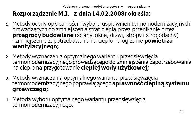 14 Rozporządzenie M.I. z dnia 14.02.2008r określa: 1. 1. Metody oceny opłacalności i wyboru usprawnień termomodernizacyjnych prowadzących do zmniejsze