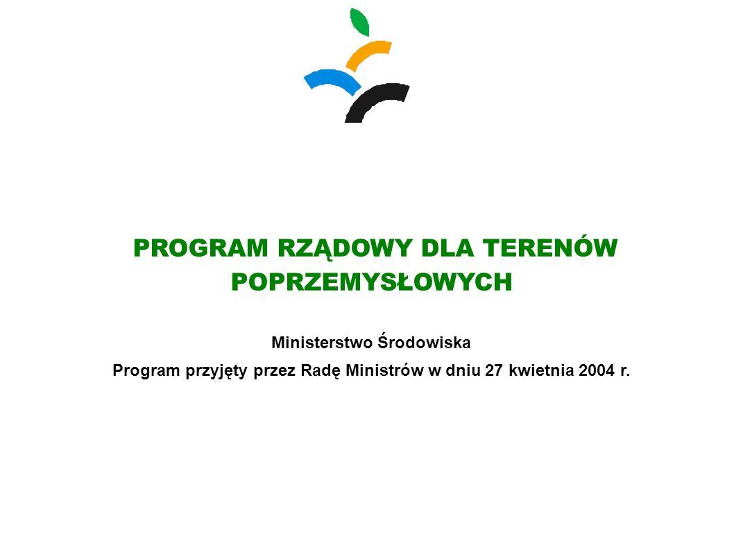 PROGRAM RZĄDOWY DLA TERENÓW POPRZEMYSŁOWYCH Ministerstwo Środowiska Program przyjęty przez Radę Ministrów w dniu 27 kwietnia 2004 r.
