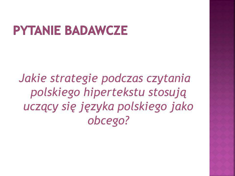 Jakie strategie podczas czytania polskiego hipertekstu stosują uczący się języka polskiego jako obcego