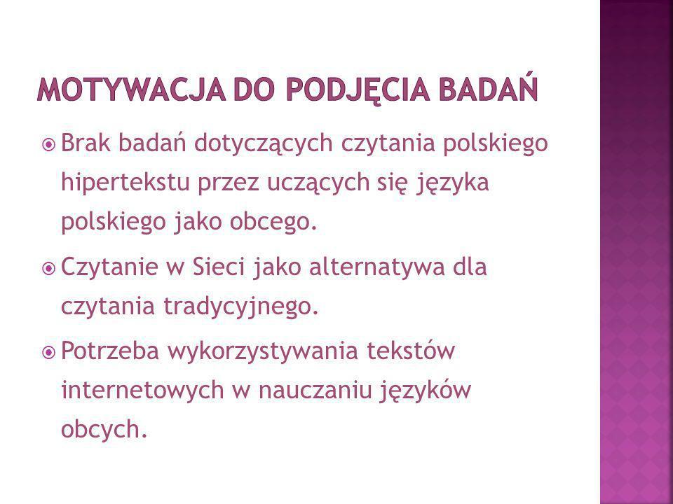 Brak badań dotyczących czytania polskiego hipertekstu przez uczących się języka polskiego jako obcego.