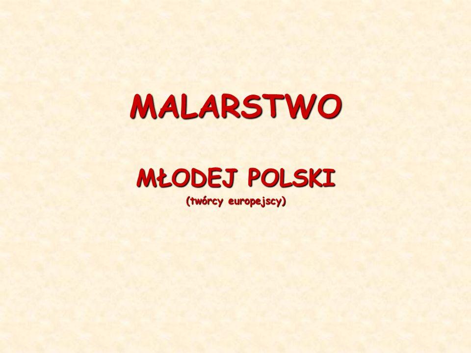 MALARSTWO MŁODEJ POLSKI (twórcy europejscy)