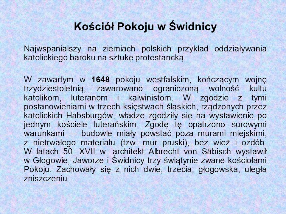 Kościół Pokoju w Świdnicy Najwspanialszy na ziemiach polskich przykład oddziaływania katolickiego baroku na sztukę protestancką.