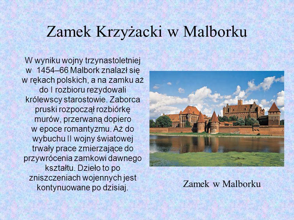 Zamek Krzyżacki w Malborku W wyniku wojny trzynastoletniej w 1454–66 Malbork znalazł się w rękach polskich, a na zamku aż do I rozbioru rezydowali królewscy starostowie.