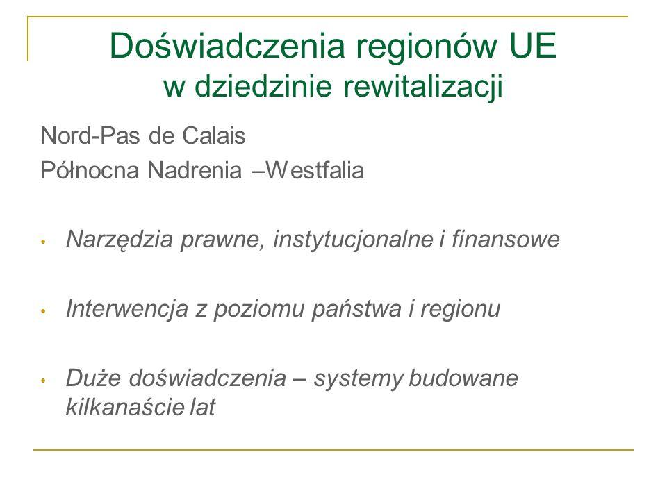 Doświadczenia regionów UE w dziedzinie rewitalizacji Nord-Pas de Calais Północna Nadrenia –Westfalia Narzędzia prawne, instytucjonalne i finansowe Int