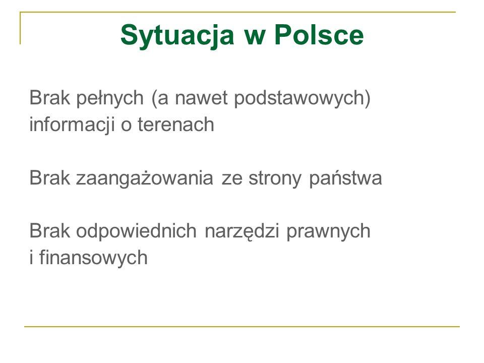 Sytuacja w Polsce Brak pełnych (a nawet podstawowych) informacji o terenach Brak zaangażowania ze strony państwa Brak odpowiednich narzędzi prawnych i
