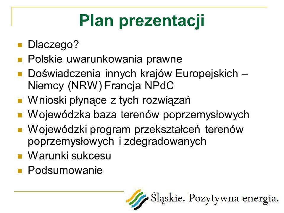 Plan prezentacji Dlaczego? Polskie uwarunkowania prawne Doświadczenia innych krajów Europejskich – Niemcy (NRW) Francja NPdC Wnioski płynące z tych ro