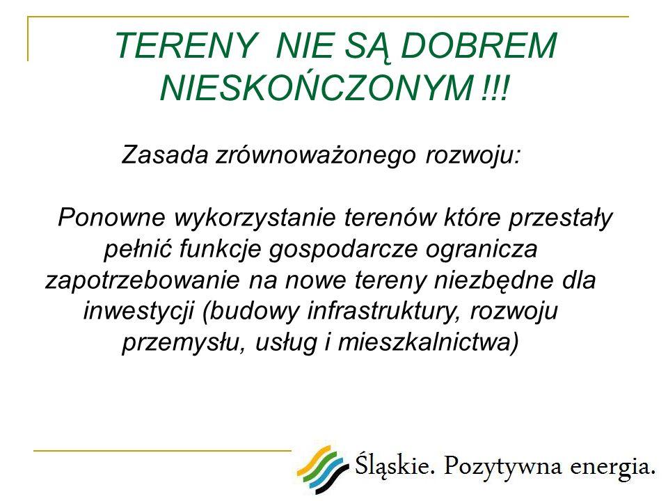 TERENY NIE SĄ DOBREM NIESKOŃCZONYM !!! Zasada zrównoważonego rozwoju: Ponowne wykorzystanie terenów które przestały pełnić funkcje gospodarcze ogranic