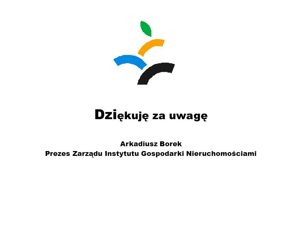 Dzi ękuję za uwagę Arkadiusz Borek Prezes Zarządu Instytutu Gospodarki Nieruchomościami