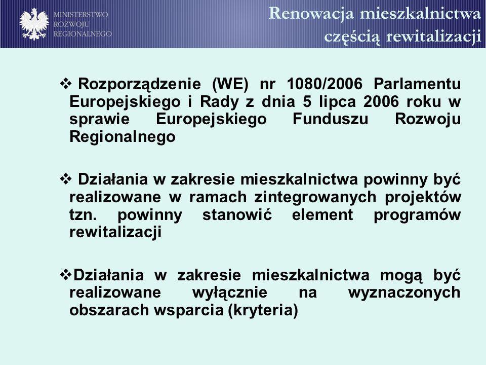 Renowacja mieszkalnictwa częścią rewitalizacji Rozporządzenie (WE) nr 1080/2006 Parlamentu Europejskiego i Rady z dnia 5 lipca 2006 roku w sprawie Eur