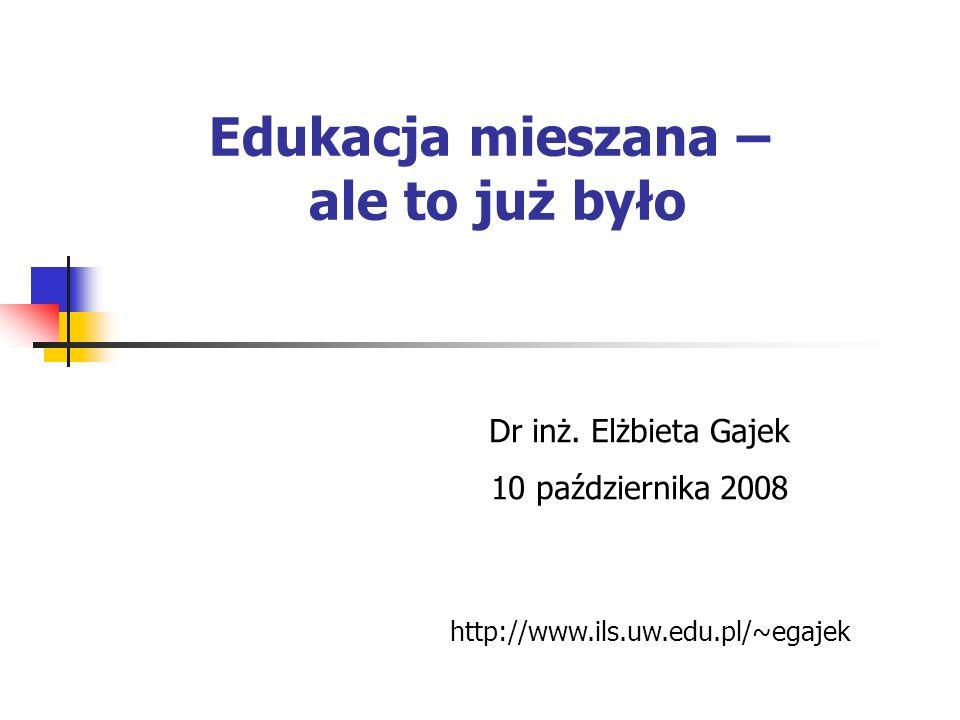 Edukacja mieszana – ale to już było Dr inż.
