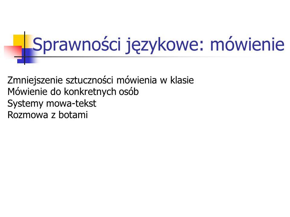 Sprawności językowe: mówienie Zmniejszenie sztuczności mówienia w klasie Mówienie do konkretnych osób Systemy mowa-tekst Rozmowa z botami