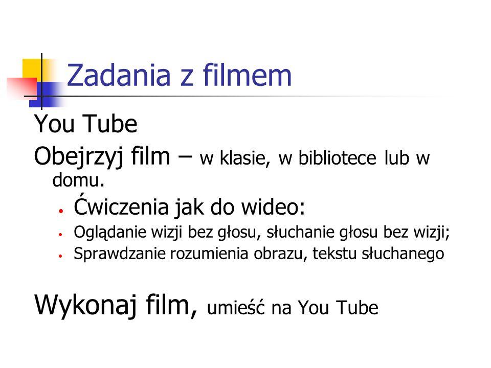 Zadania z filmem You Tube Obejrzyj film – w klasie, w bibliotece lub w domu.