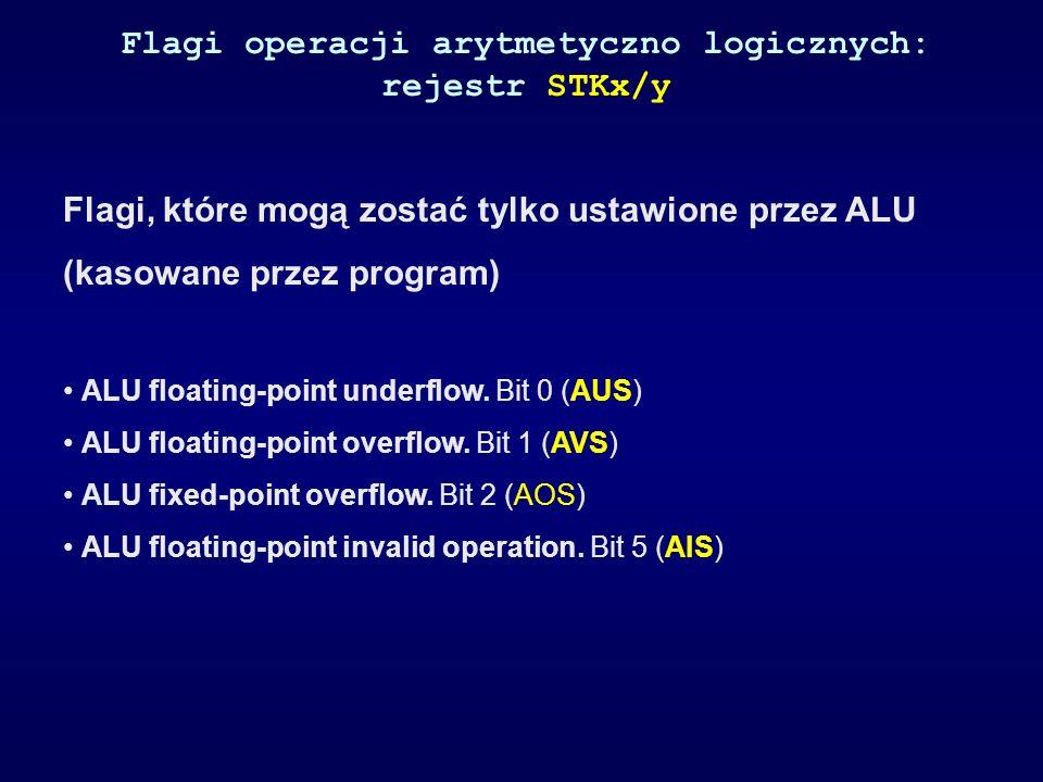 Flagi operacji arytmetyczno logicznych: rejestr STKx/y Flagi, które mogą zostać tylko ustawione przez ALU (kasowane przez program) ALU floating-point