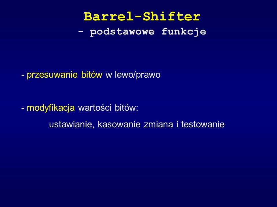 Barrel-Shifter - podstawowe funkcje - przesuwanie bitów w lewo/prawo - modyfikacja wartości bitów: ustawianie, kasowanie zmiana i testowanie