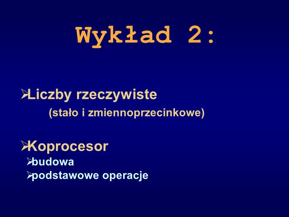 Wykład 2: Liczby rzeczywiste (stało i zmiennoprzecinkowe) Koprocesor budowa podstawowe operacje