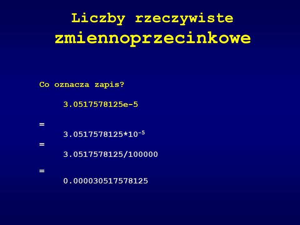 Co oznacza zapis? 3.0517578125e-5 = 3.0517578125*10 -5 = 3.0517578125/100000 = 0.000030517578125 Liczby rzeczywiste zmiennoprzecinkowe