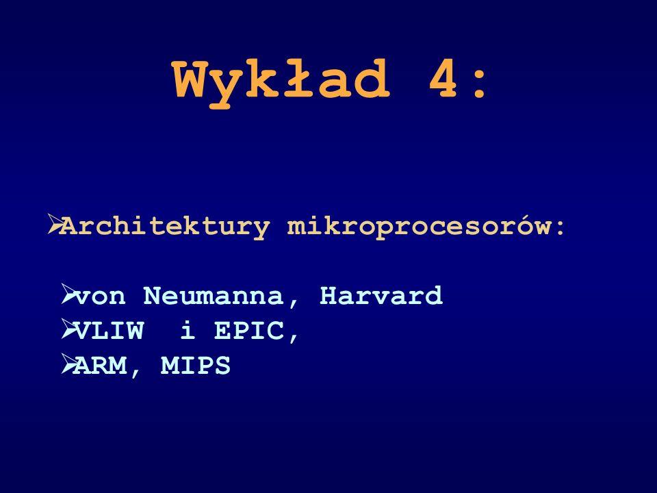 Wykład 4: Architektury mikroprocesorów: von Neumanna, Harvard VLIW i EPIC, ARM, MIPS