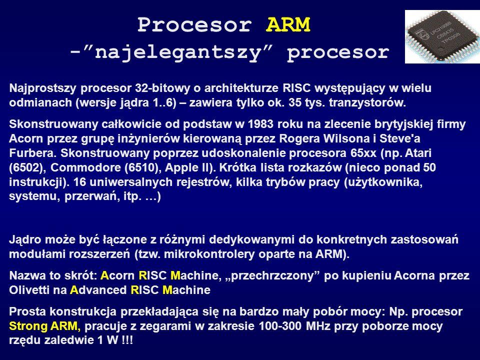 Procesor ARM -najelegantszy procesor Najprostszy procesor 32-bitowy o architekturze RISC występujący w wielu odmianach (wersje jądra 1..6) – zawiera t