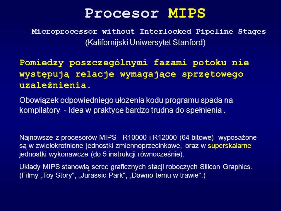 Procesor MIPS Microprocessor without Interlocked Pipeline Stages (Kalifornijski Uniwersytet Stanford) Pomiedzy poszczególnymi fazami potoku nie występ