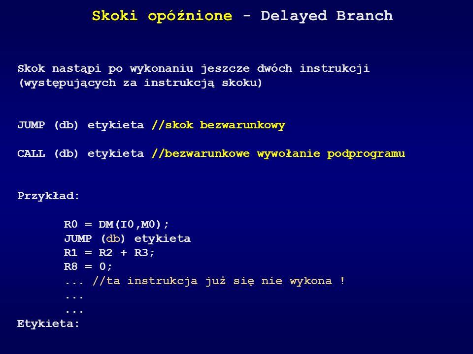 Skoki opóźnione - Delayed Branch Skok nastąpi po wykonaniu jeszcze dwóch instrukcji (występujących za instrukcją skoku) JUMP (db) etykieta //skok bezw