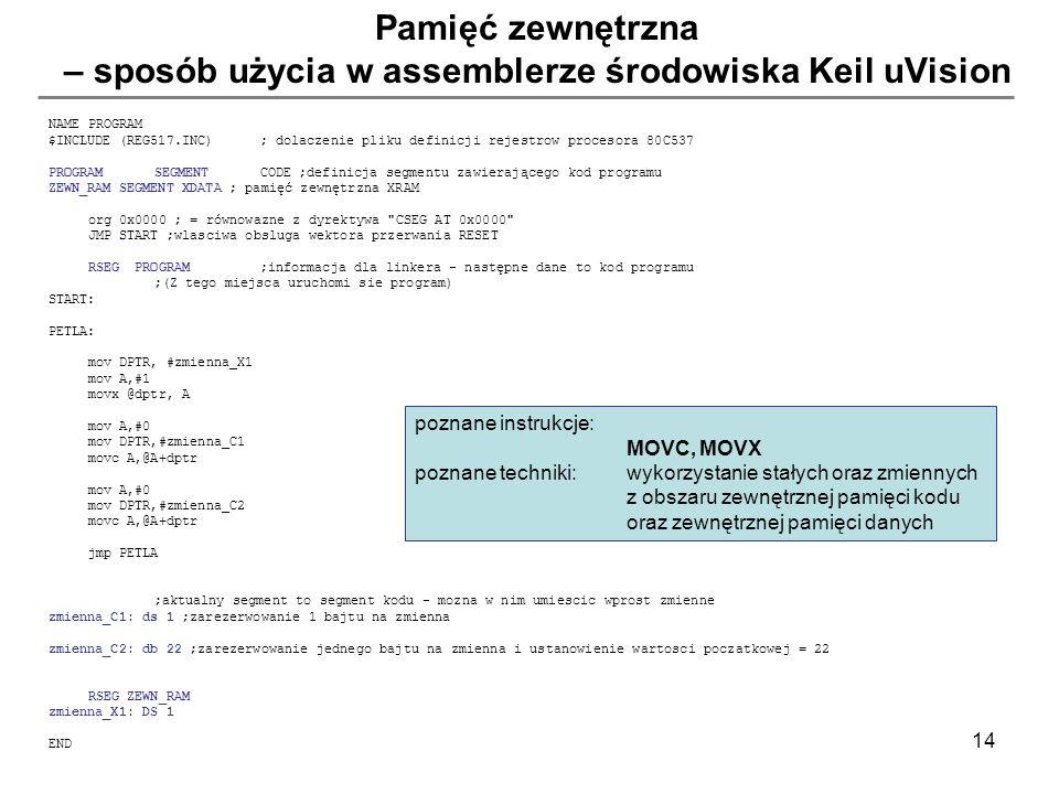 14 Pamięć zewnętrzna – sposób użycia w assemblerze środowiska Keil uVision NAMEPROGRAM $INCLUDE (REG517.INC); dolaczenie pliku definicji rejestrow pro