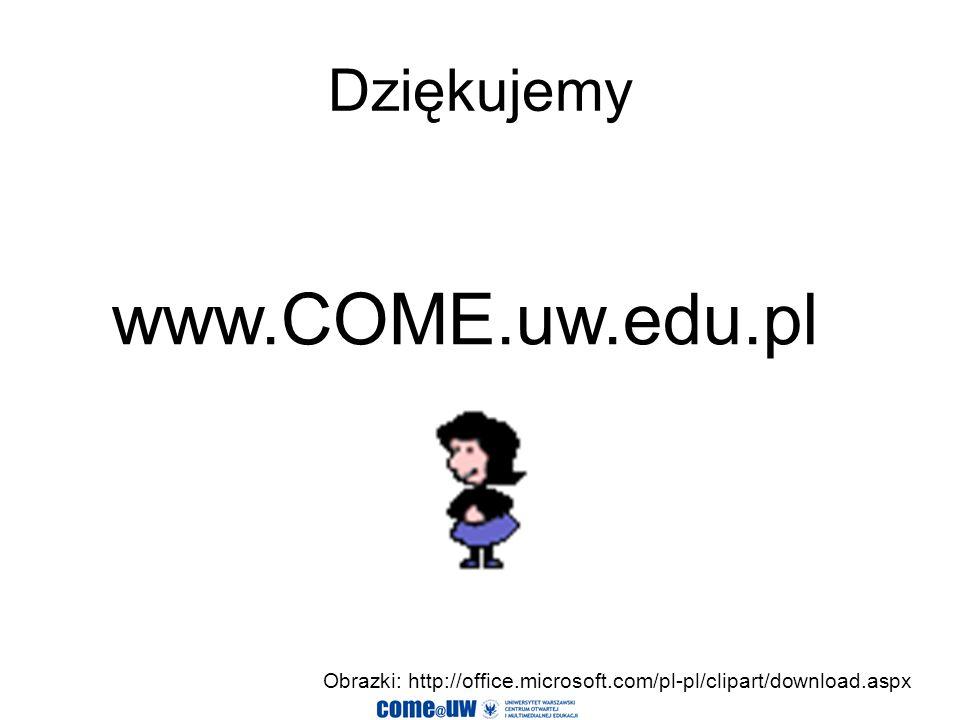 Dziękujemy Obrazki: http://office.microsoft.com/pl-pl/clipart/download.aspx www.COME.uw.edu.pl