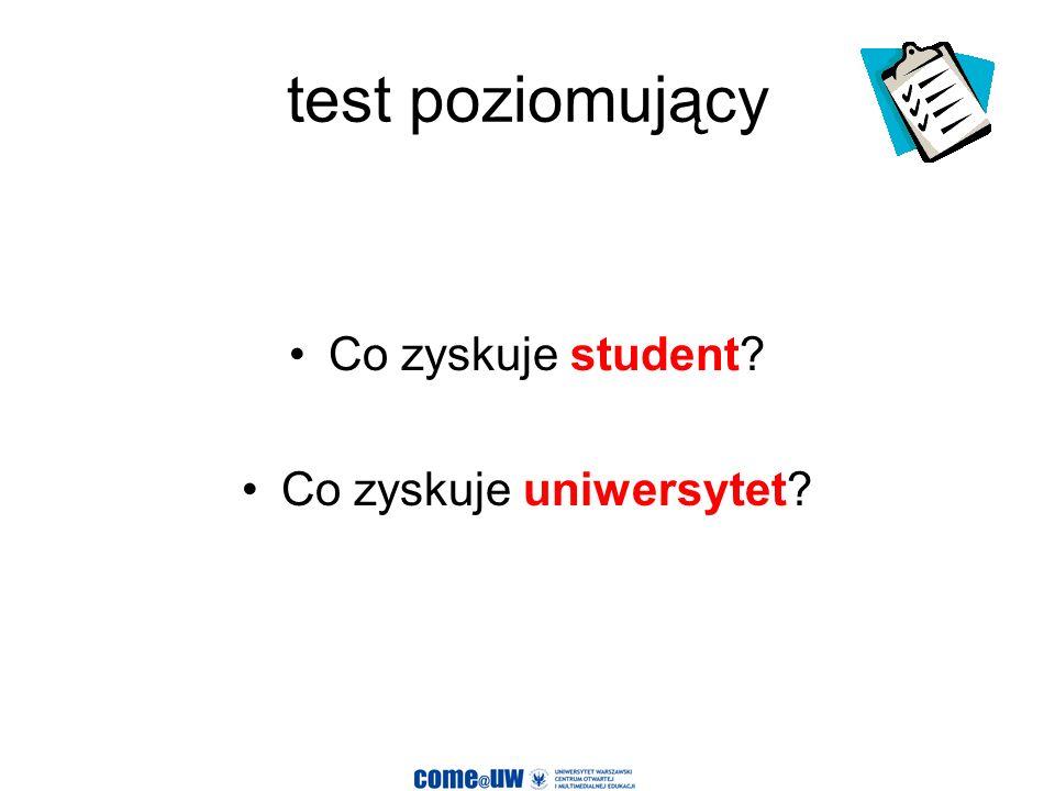 test poziomujący Co zyskuje student? Co zyskuje uniwersytet?