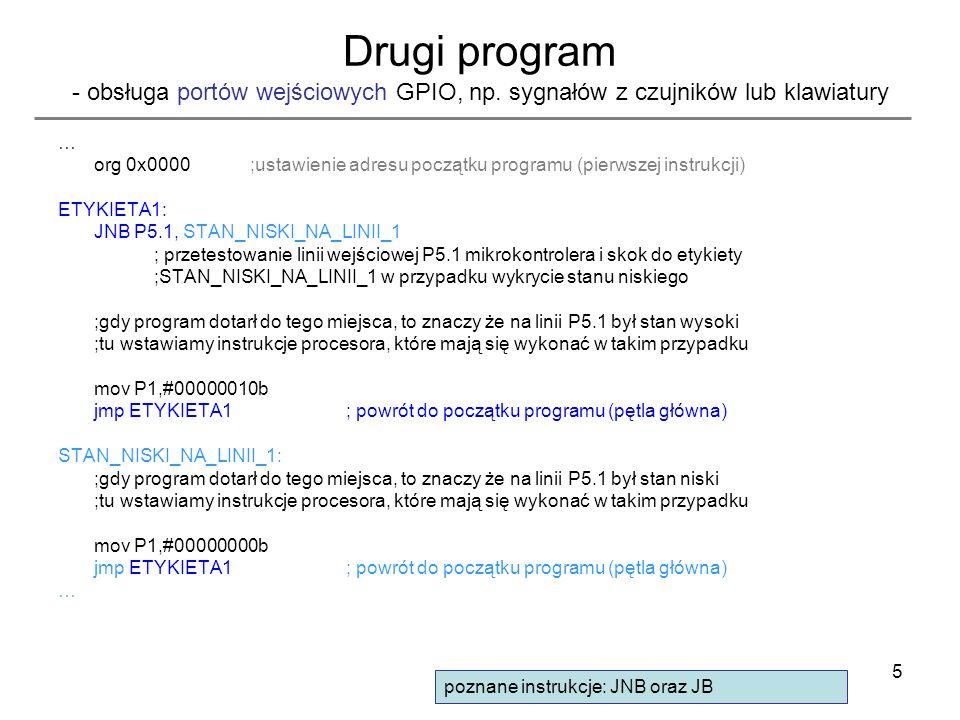 5 Drugi program - obsługa portów wejściowych GPIO, np. sygnałów z czujników lub klawiatury … org 0x0000;ustawienie adresu początku programu (pierwszej