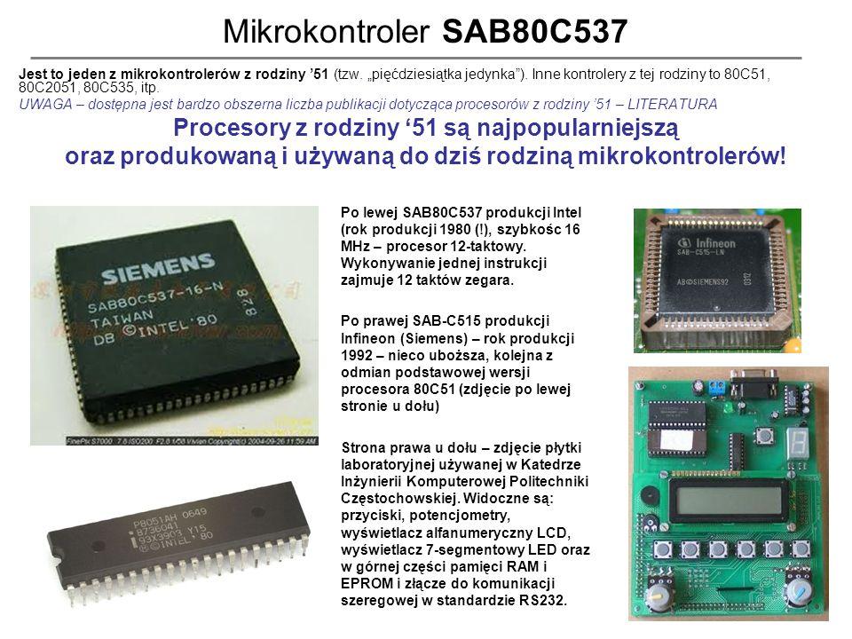 6 Mikrokontroler SAB80C537 Jest to jeden z mikrokontrolerów z rodziny 51 (tzw. pięćdziesiątka jedynka). Inne kontrolery z tej rodziny to 80C51, 80C205