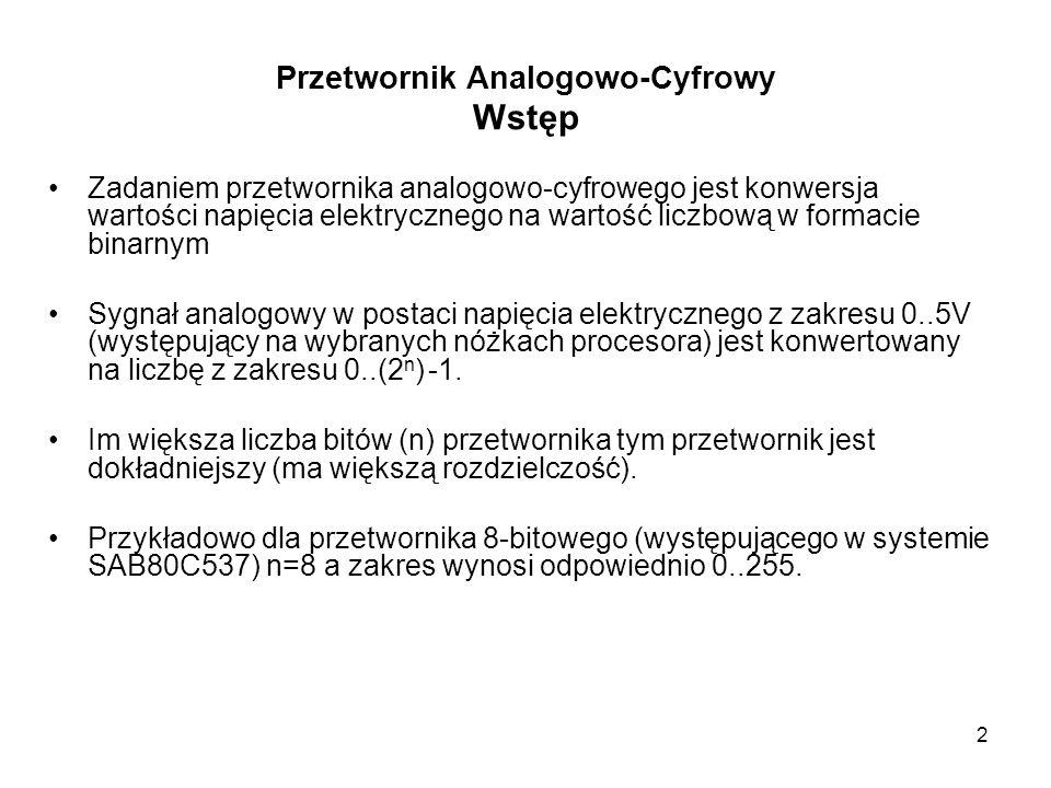 2 Przetwornik Analogowo-Cyfrowy Wstęp Zadaniem przetwornika analogowo-cyfrowego jest konwersja wartości napięcia elektrycznego na wartość liczbową w f