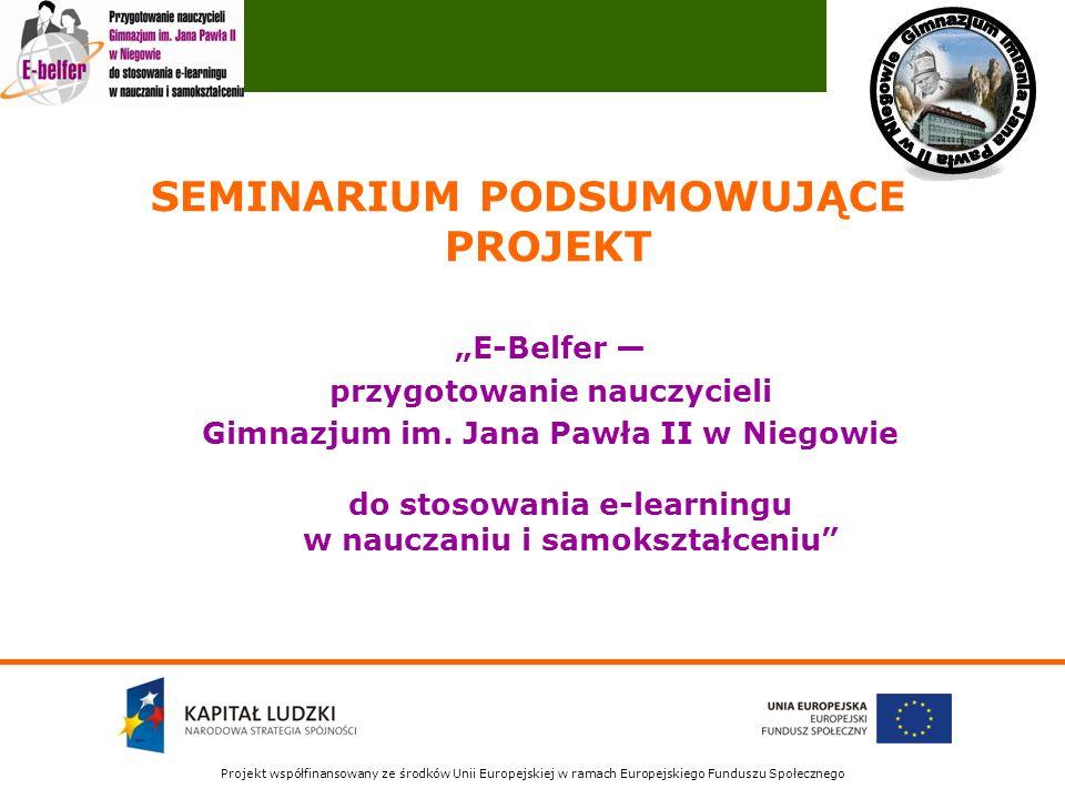 Projekt współfinansowany ze środków Unii Europejskiej w ramach Europejskiego Funduszu Społecznego E-Belfer przygotowanie nauczycieli Gimnazjum im. Jan