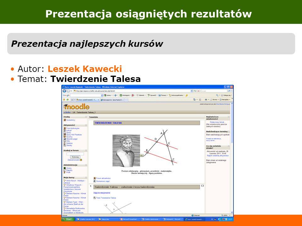 Prezentacja osiągniętych rezultatów Prezentacja najlepszych kursów Autor: Leszek Kawecki Temat: Twierdzenie Talesa