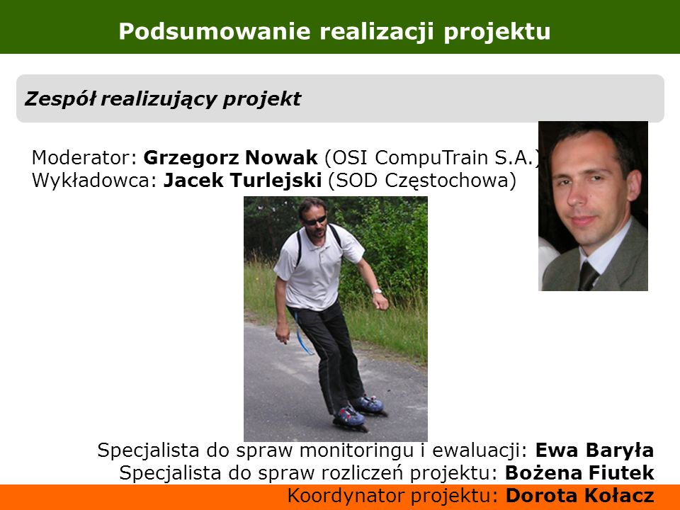 Podsumowanie realizacji projektu Zespół realizujący projekt Moderator: Grzegorz Nowak (OSI CompuTrain S.A.) Wykładowca: Jacek Turlejski (SOD Częstocho
