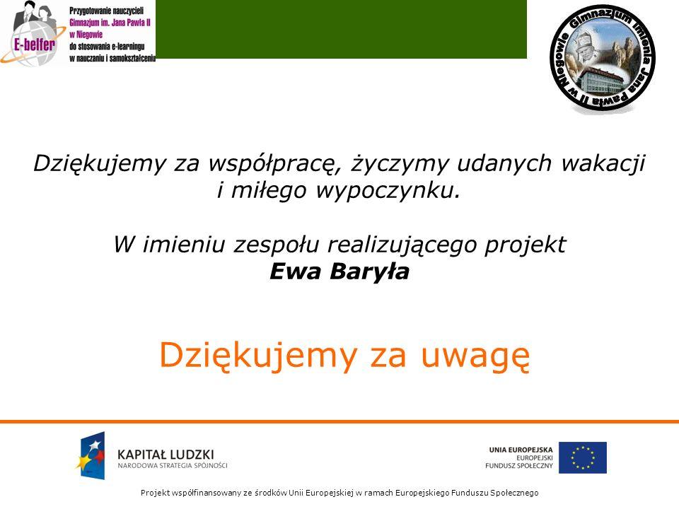 Projekt współfinansowany ze środków Unii Europejskiej w ramach Europejskiego Funduszu Społecznego Dziękujemy za współpracę, życzymy udanych wakacji i