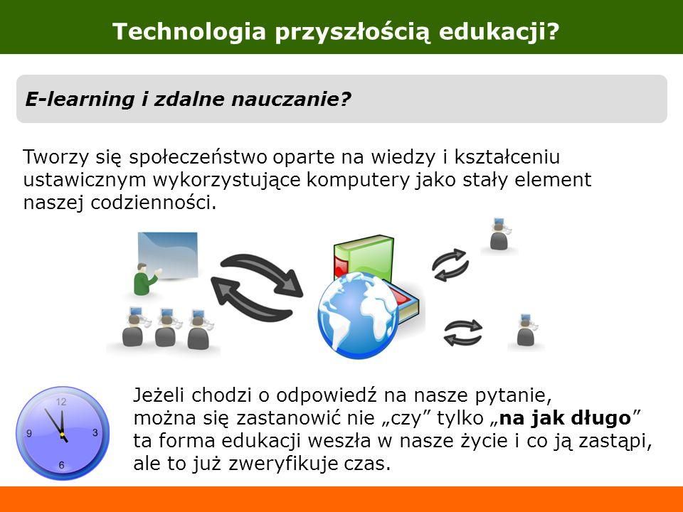 Tworzy się społeczeństwo oparte na wiedzy i kształceniu ustawicznym wykorzystujące komputery jako stały element naszej codzienności. Technologia przys