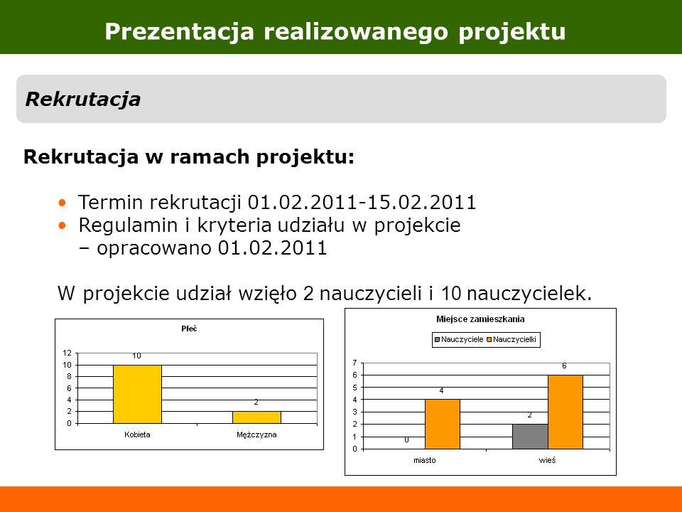 Prezentacja realizowanego projektu Rekrutacja Rekrutacja w ramach projektu: Termin rekrutacji 01.02.2011-15.02.2011 Regulamin i kryteria udziału w pro