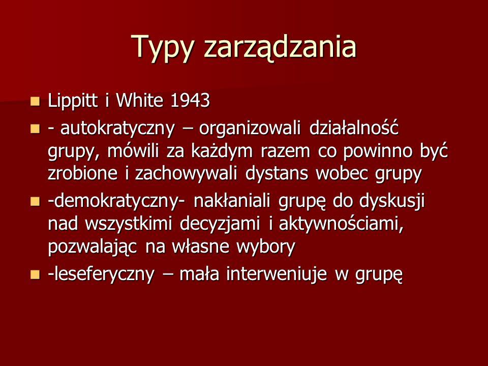 Typy zarządzania Lippitt i White 1943 Lippitt i White 1943 - autokratyczny – organizowali działalność grupy, mówili za każdym razem co powinno być zro