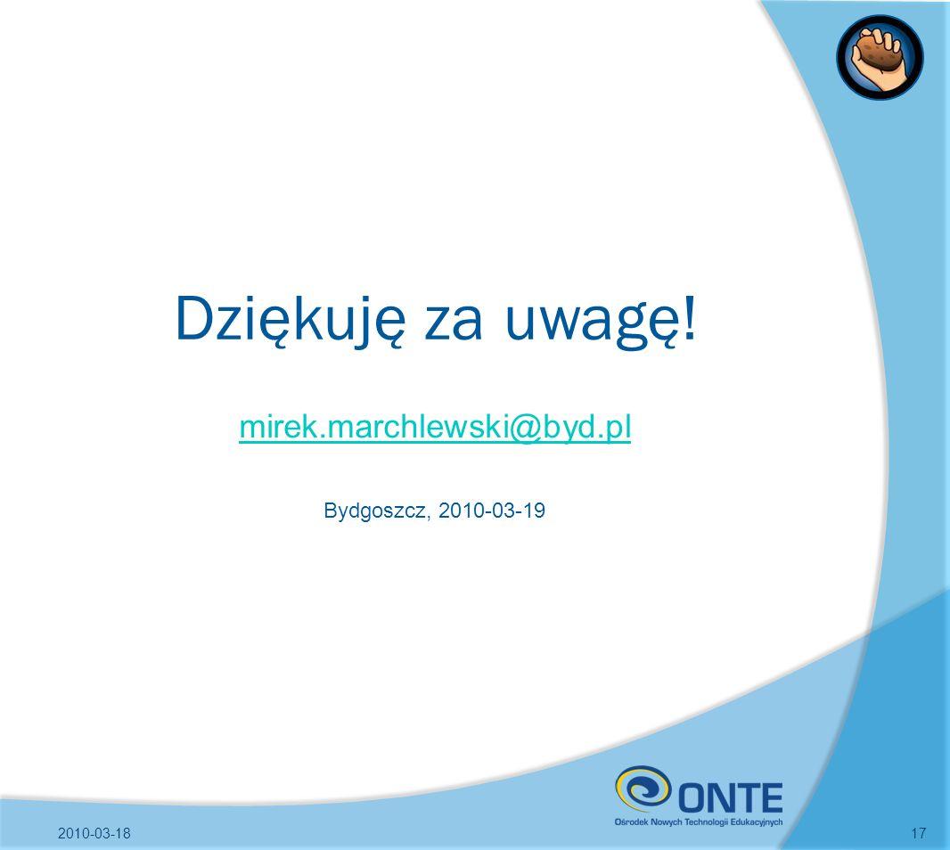Dziękuję za uwagę! 2010-03-1817 mirek.marchlewski@byd.pl Bydgoszcz, 2010-03-19