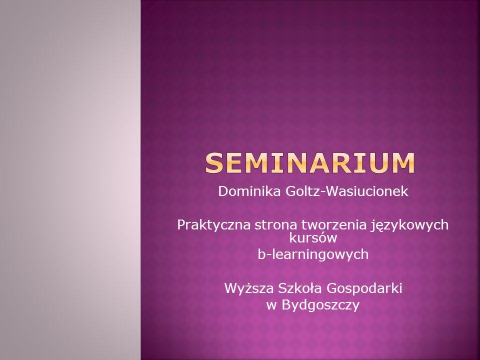 Dominika Goltz-Wasiucionek Praktyczna strona tworzenia językowych kursów b-learningowych Wyższa Szkoła Gospodarki w Bydgoszczy
