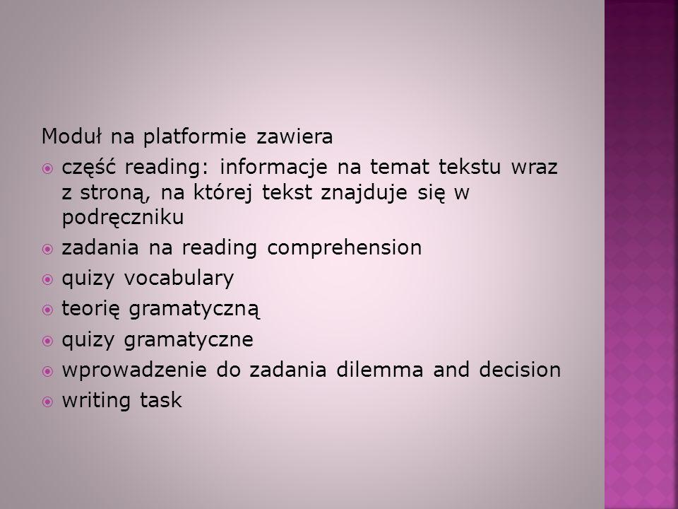 Moduł na platformie zawiera część reading: informacje na temat tekstu wraz z stroną, na której tekst znajduje się w podręczniku zadania na reading com