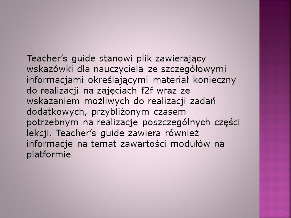 Teachers guide stanowi plik zawierający wskazówki dla nauczyciela ze szczegółowymi informacjami określającymi materiał konieczny do realizacji na zaję