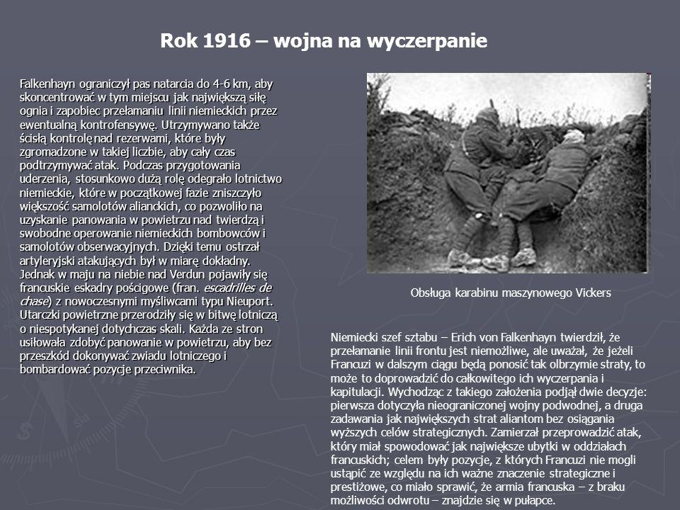 Rok 1916 – wojna na wyczerpanie Niemiecki szef sztabu – Erich von Falkenhayn twierdził, że przełamanie linii frontu jest niemożliwe, ale uważał, że je