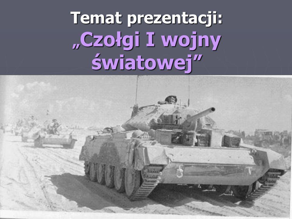 Temat prezentacji: Czołgi I wojny światowej