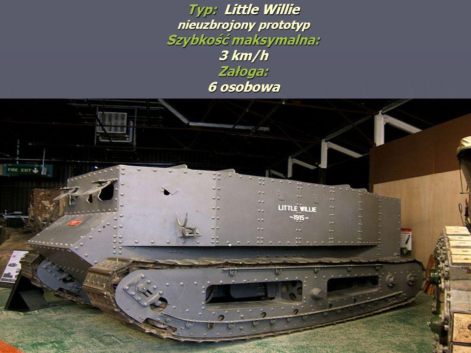 Typ: Little Willie nieuzbrojony prototyp Szybkość maksymalna: 3 km/h Załoga: 6 osobowa