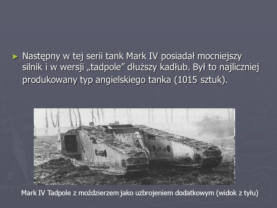 Następny w tej serii tank Mark IV posiadał mocniejszy silnik i w wersji tadpole dłuższy kadłub.