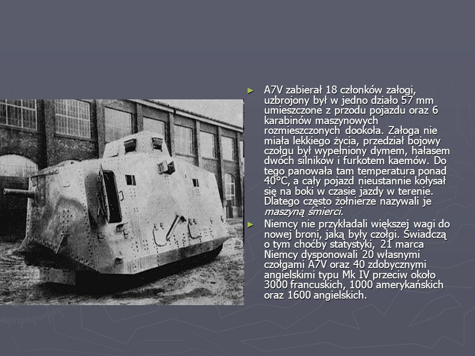A7V zabierał 18 członków załogi, uzbrojony był w jedno działo 57 mm umieszczone z przodu pojazdu oraz 6 karabinów maszynowych rozmieszczonych dookoła.