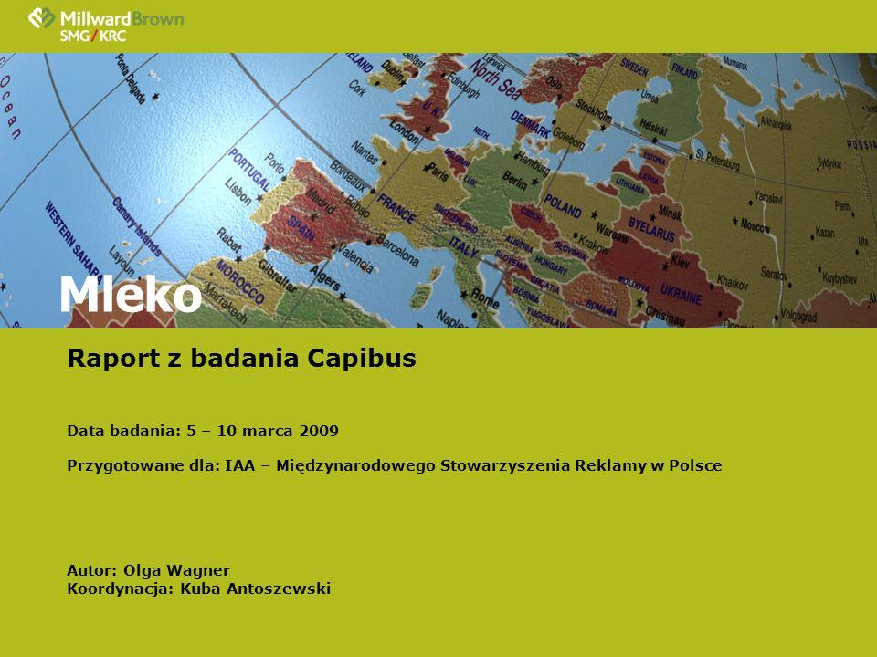 Mleko Raport z badania Capibus Data badania: 5 – 10 marca 2009 Przygotowane dla: IAA – Międzynarodowego Stowarzyszenia Reklamy w Polsce Autor: Olga Wa