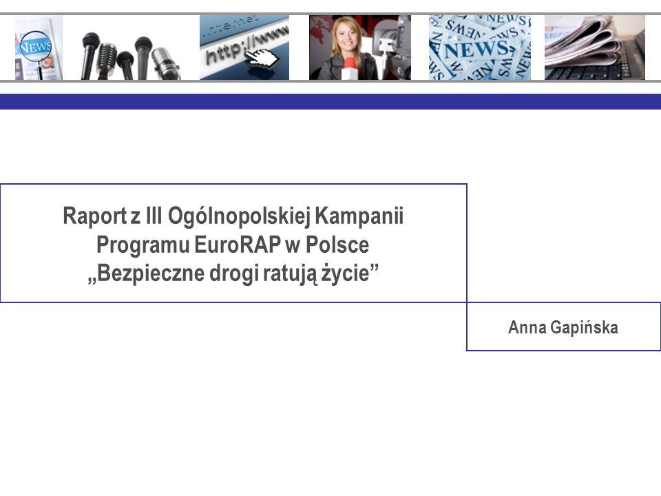 Raport z III Ogólnopolskiej Kampanii Programu EuroRAP w Polsce Anna Gapińska Porównanie dotychczasowych kampanii Atlas ryzyka na drogach krajowych w Polsce Mapa ryzyka na drogach międzynarodowych w Polsce Główny przekaz 26 listopad 20095 marzec 2009Początek kampanii 135138Łączna liczba przekazów 615 tys.