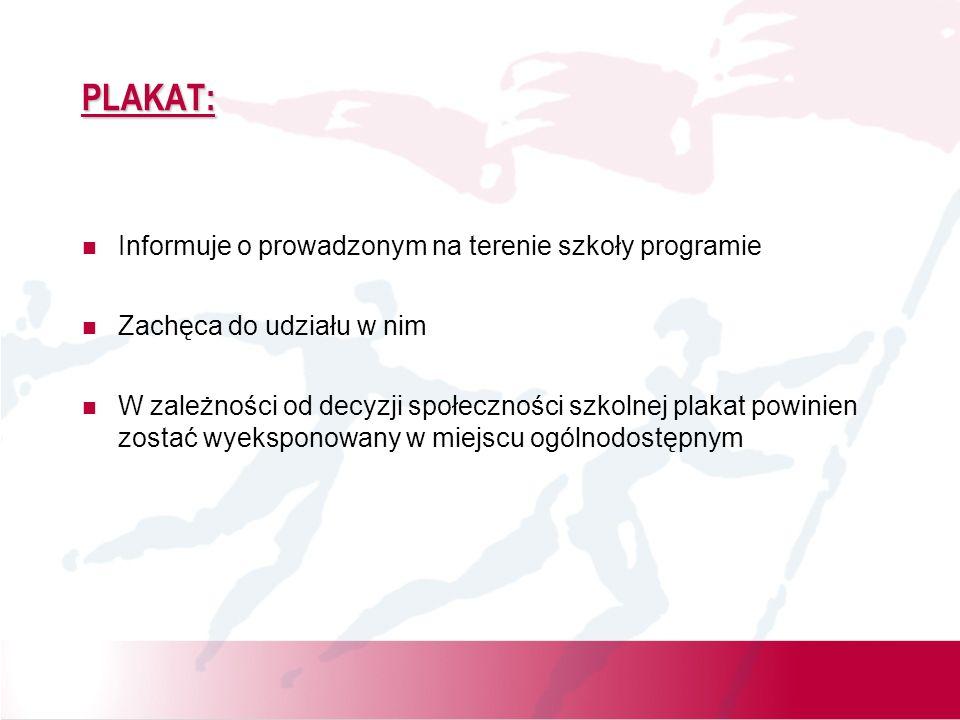 PLAKAT: Informuje o prowadzonym na terenie szkoły programie Zachęca do udziału w nim W zależności od decyzji społeczności szkolnej plakat powinien zos